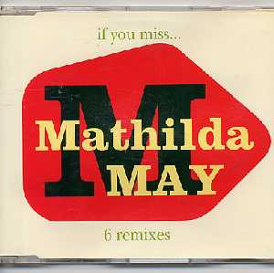 MATHILDA MAY  - If you miss 6 remixes 6 Tracks Jewel case - CD Maxi