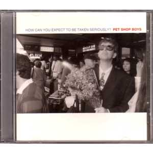 PET SHOP BOYS - How Can You Expect To Be Taken Seriously 6 Tracks Jewel Case